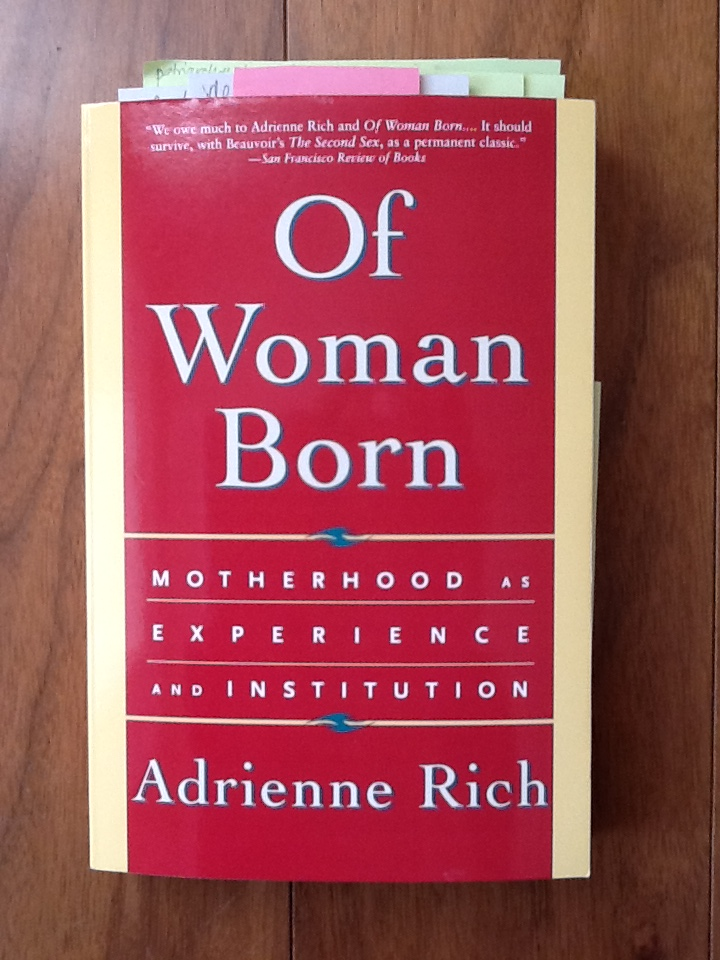 motherhood and daughterhood adrienne rich Widely read, widely anthologized, widely interviewed, and widely taught, adrienne rich (1929-2012) heterosexuality and lesbian existence, and the nonfiction book of woman born, which examines the institution of motherhood as a socio-historic construct.